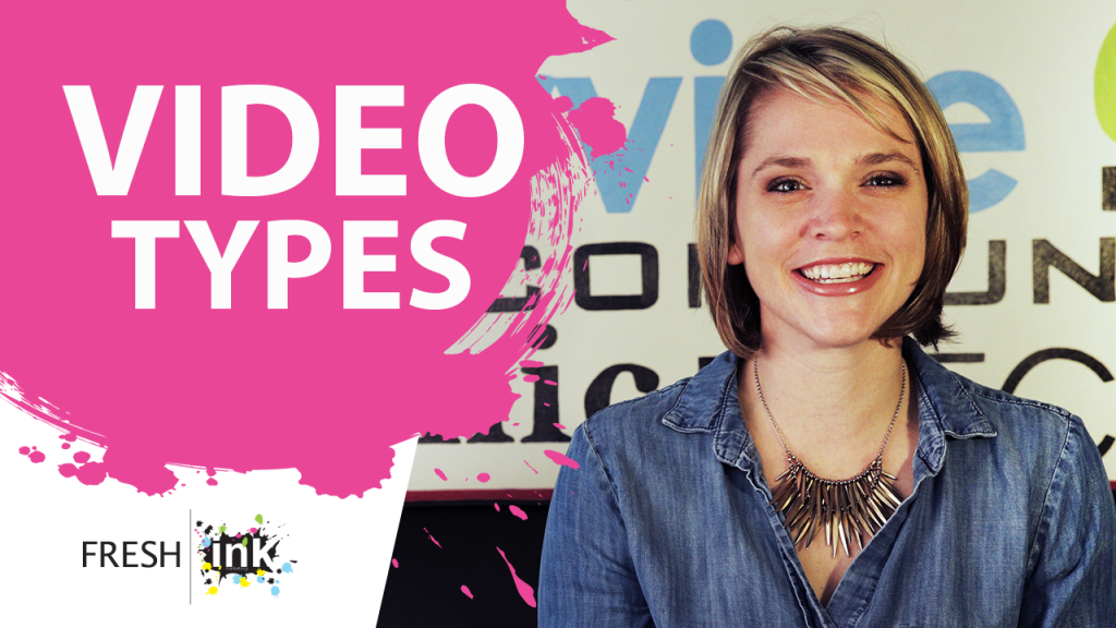 the-fresh-ink-video-marketing-tips-video_marketing_and_video_production-tips_best-types-of-videos